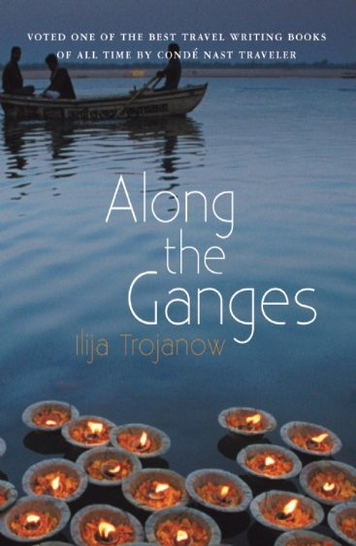 Along The Ganges (Armchair Traveller): Ilija Trojanow