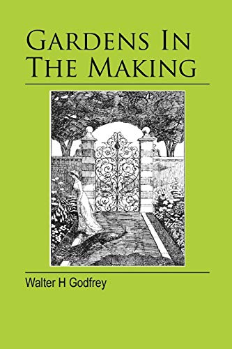 Gardens In The Making: Walter H Godfrey