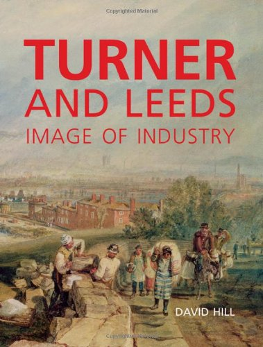 Turner and Leeds: Image of Industry: David Hill