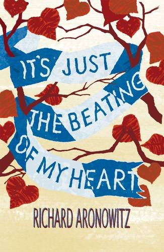 It's Just the Beating of My Heart: Aronowitz, Richard