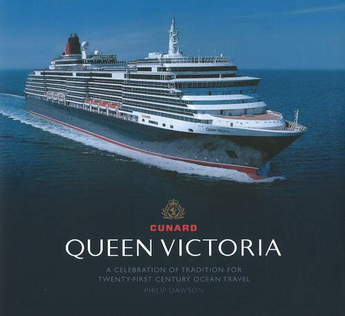 Queen Victoria: A Celebration of Tradition for Twenty-First Century Ocean Travel (1906608237) by Philip Dawson