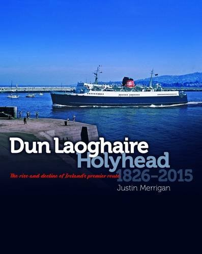 9781906608828: Dun Laoghaire Holyhead 1826 - 2015: The Rise and Decline of Ireland's Premier Route