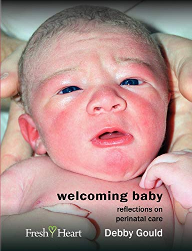 Welcoming Baby: Reflections on Perinatal Care: Debby Gould