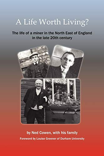 A Life Worth Living?: The Life of a Miner in the North East of England in the Late 20th Century: ...