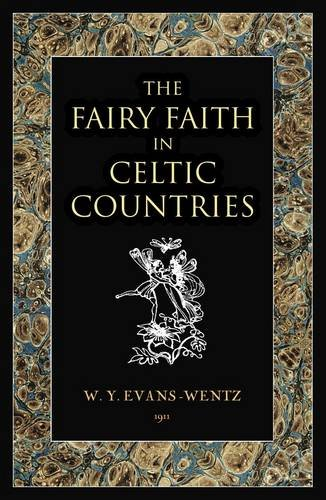 The Fairy Faith in Celtic Countries: Walter Yeeling Evans-Wentz