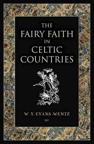 The fairy faith in Celtic countries: EVANS-WENTZ, Walter Yeeling