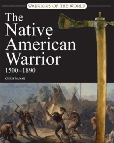 9781906626617: The Native American Warrior: 1500-1890 (Warriors of the World)