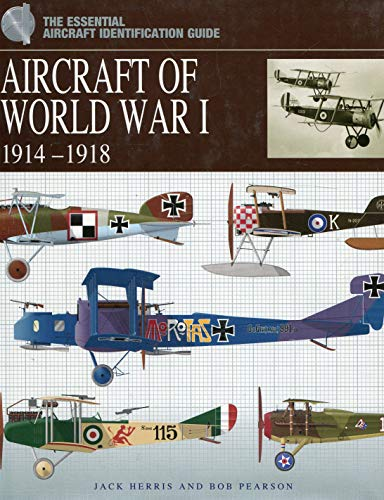 Aircraft of World War 1 1914-1918: The Essential Aircraft Identification Guide.