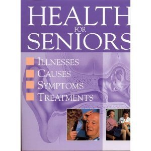 9781906626778: Health for Seniors, Illnesses, Causes, Symptoms, Treatments