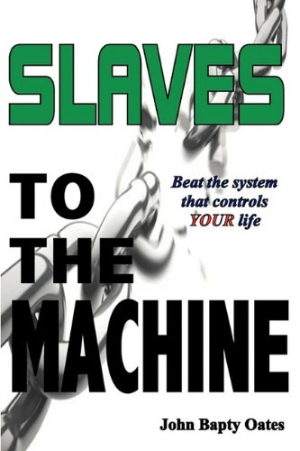 9781906628123: SLAVES TO THE MACHINE: Beat The System That Controls YOUR life