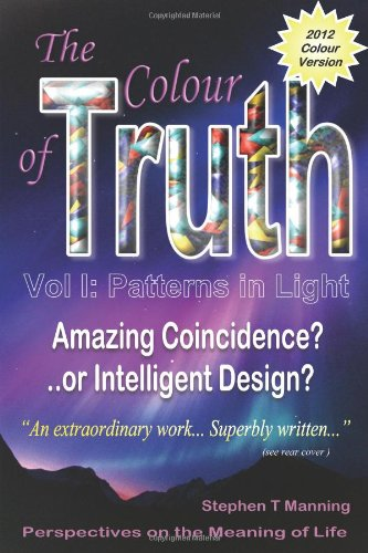 9781906628376: THE COLOUR OF TRUTH: Patterns in Light v. 1: Amazing Coincidence or Intelligent Design?
