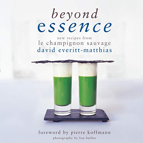 Beyond Essence: New Recipes from Le Champignon Sauvage: Everitt-Matthias, David