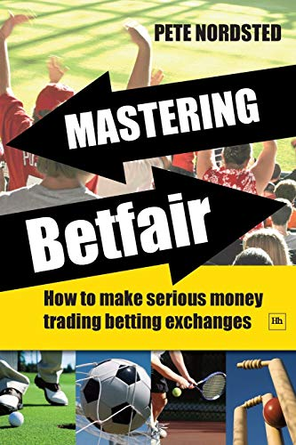9781906659028: Mastering Betfair: How to make serious money trading betting exchanges