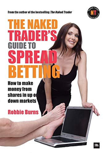 9781906659233: The Naked Trader's Guide to Spread Betting: How to make money from shares in up or down markets