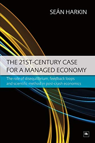 9781906659547: The 21st-Century Case for a Managed Economy: The role of disequilibrium, feedback loops and scientific method in post-crash economics
