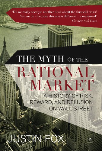 9781906659691: The Myth of the Rational Market: A History of Risk, Reward, and Delusion on Wall Street