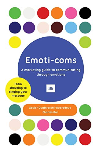9781906659721: Emoti-coms: A marketing guide to communicating through emotions
