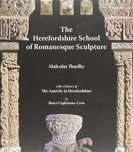The Herefordshire School of Romanesque Sculpture: Thurlby, Malcolm; Coplestone-Crow, Bruce