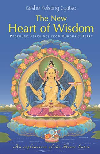 The New Heart of Wisdom: Profound Teachings from Buddha's Heart: Gyatso, Geshe Kelsang