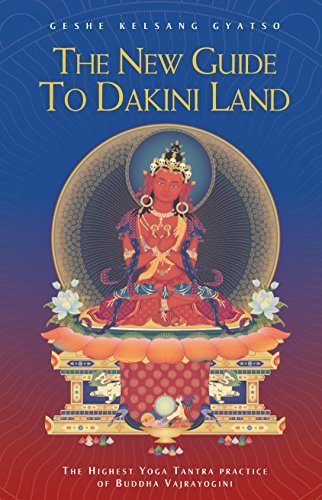 The New Guide to Dakini Land: The Highest Yoga Tantra Practice of Buddha Vajrayogini: Gyatso, Geshe...