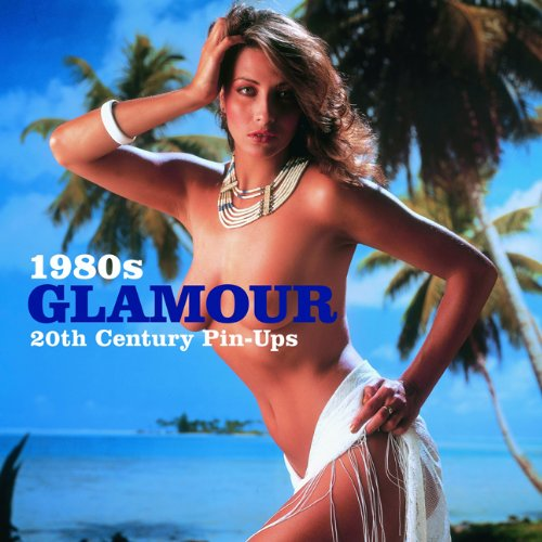 9781906672652: 1980s Glamour (20th Century Pin-ups)