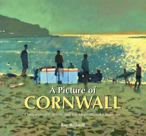 A Picture of Cornwall: Contemporary Artists and the Inspirational Landscape (1906690235) by Ray Balkwill