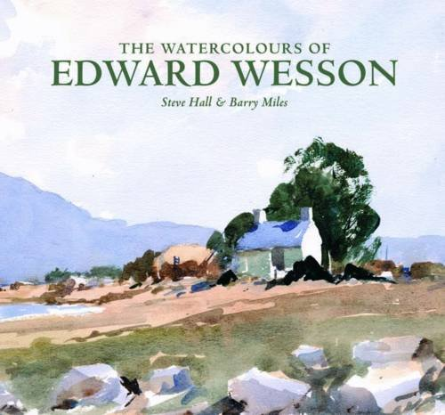 The Watercolour's of Edward Wesson: Hall, Steve; Miles, Barry