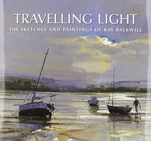 Travelling Light: The Sketches and Paintings of Ray Balkwill: Balkwill, Ray