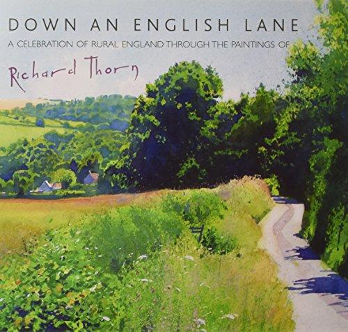 Down an English Lane: A Celebration of: Thorn Richard