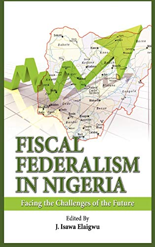 Fiscal Federalism in Nigeria: Facing the Challenges of the Future: Adonis & Abbey Publishers Ltd