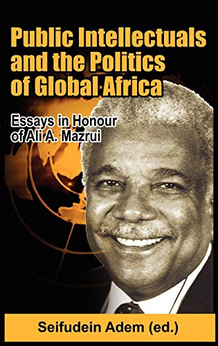 Public Intellectuals and the Politics of Global Africa: Comparative and Biographical Essays in ...