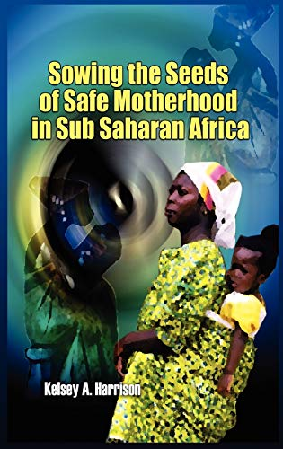 Sowing the Seeds of Safe Motherhood in: Harrison, Kelsey A.