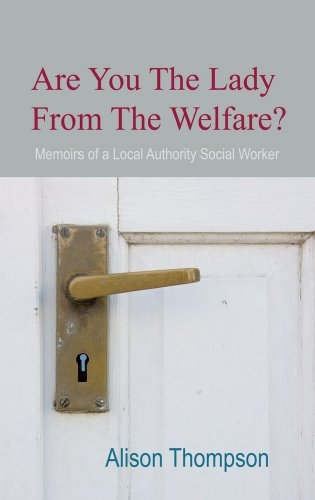 Are You The Lady From The Welfare?: Memoires of a Local Authority Social Worker: Thompson, Alison