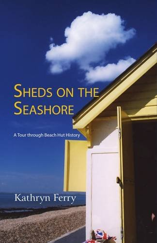 9781906710972: Sheds on the Seashore: A Tour Through Beach Hut History