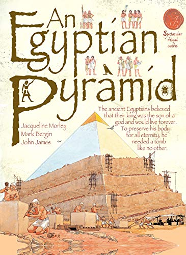 An Egyptian Pyramid (Spectacular Visual Guides): Jacqueline Morley