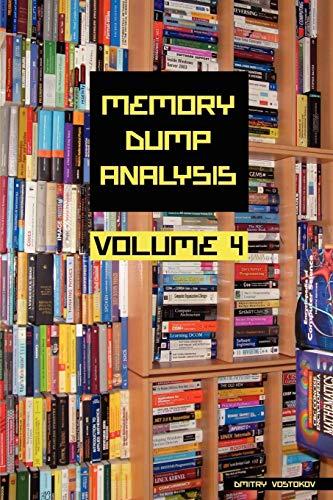 Memory Dump Analysis Anthology: v. 4: Dmitry Vostokov