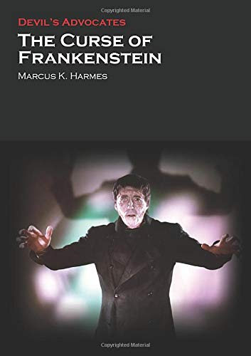 The Curse of Frankenstein (Devil's Advocates): Marcus K. Harmes