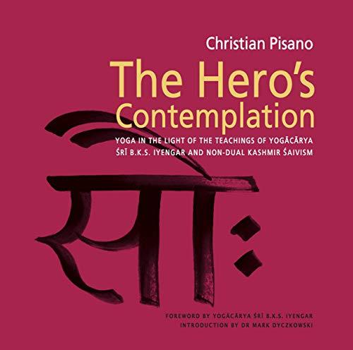 9781906756109: Hero's Contemplation: Yoga in the Light of the Teachings of Yogacarya SRI B.K.S. Iyengar and Non-Dual Kashmir Saivism