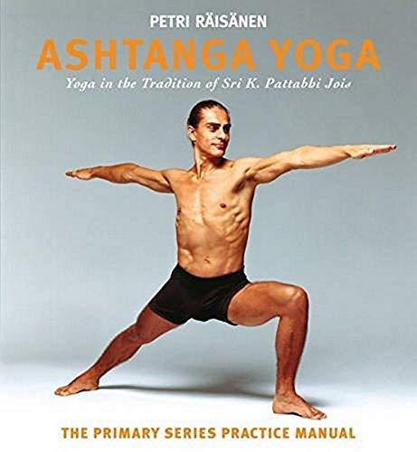 9781906756420: Ashtanga Yoga: Yoga in the Tradition of Sri K. Pattabhi Jois : The Primary Series Practice Manual