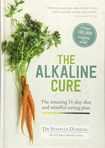 The Alkaline Cure: The Amazing 14 Day Diet and Mindful Eating Plan: Dr. Stephan Domenig