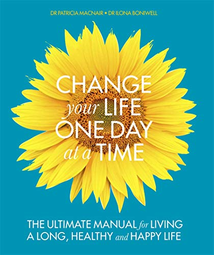 A Change Your Life One Day at a Time: The Ultimate Manual for Living a Long, Healthy and Happy Life...