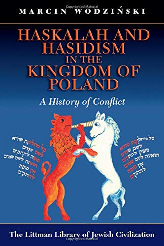 9781906764029: Haskalah and Hasidism in the Kingdom of Poland: A History of Conflict (Littman Library of Jewish Civilization)
