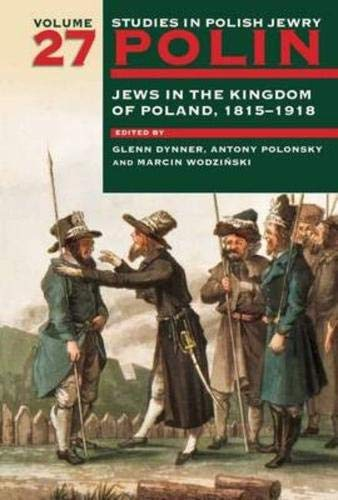 Polin: Studies in Polish Jewry, Volume 27: Jews in the Kingdom of Poland, 1815-1918: Dynner