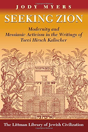 9781906764265: Seeking Zion: Modernity and Messianic Activism in the Writings of Tsevi Hirsch Kalischer (Littman Library of Jewish Civilization)