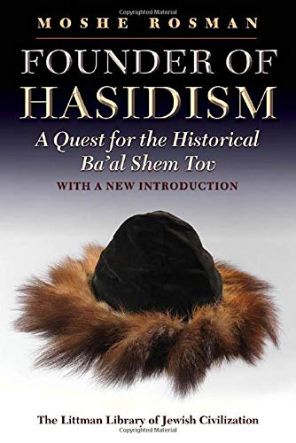 Founder of Hasidism: A Quest for the: Moshe Rosman