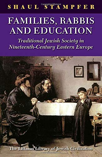 9781906764531: Families, Rabbis, and Education: Traditional Jewish Society in Nineteenth-century Eastern Europe (Littman Library of Jewish Civilization)
