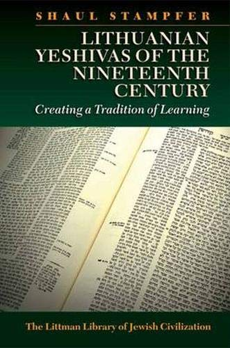 Lithuanian Yeshivas of the Nineteenth Century: Creating a Tradition of Learning (Littman Library of...