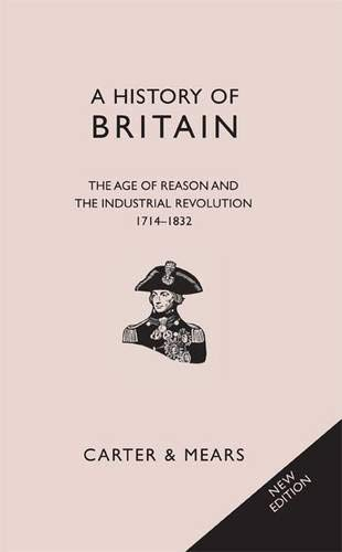 9781906768249: The Age of Reason and The Industrial Revolution, 1714-1837 (Classic British History)