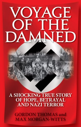Voyage of the Damned: A Shocking True Story of Hope, Betrayal and Nazi Terror (190677904X) by Thomas, Gordon; Morgan-Witts, Max