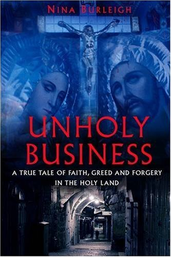 9781906779054: Unholy Business: A True Tale of Faith, Greed & Forgery in the Holy Land: A True Tale of Faith, Greed and Forgery in the Holy Land